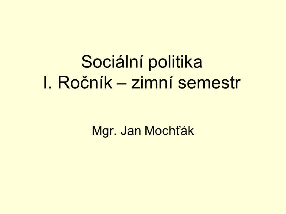 Sociální politika I. Ročník – zimní semestr Mgr. Jan Mochťák