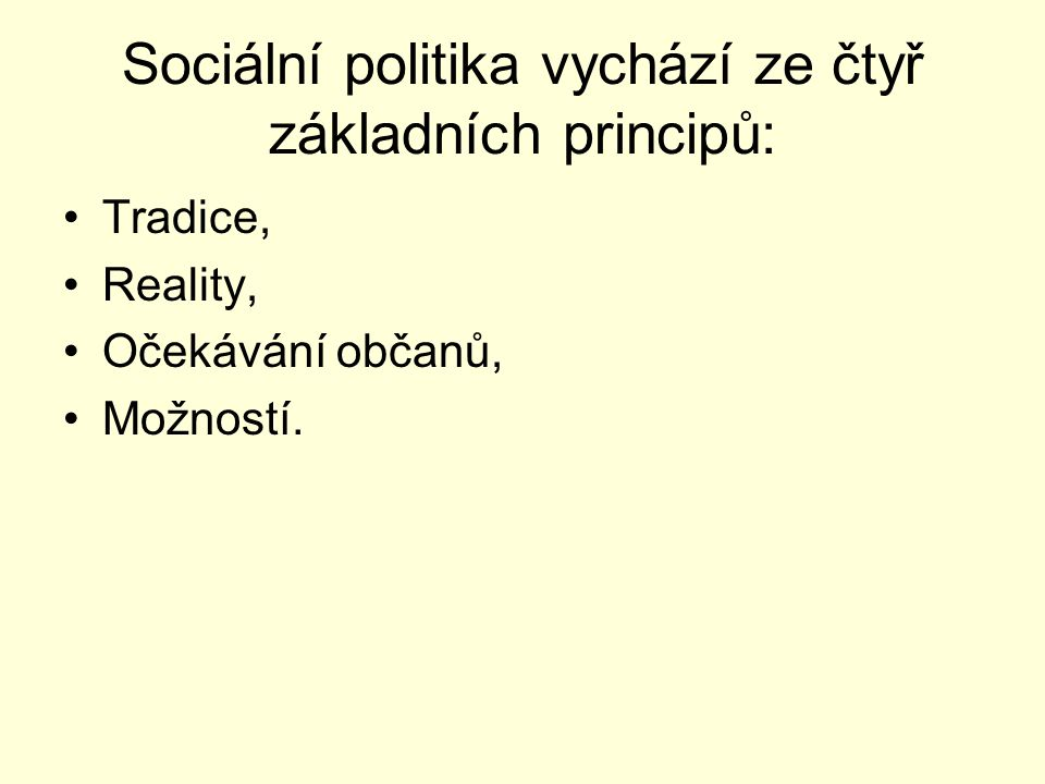 Sociální politika vychází ze čtyř základních principů: Tradice, Reality, Očekávání občanů, Možností.