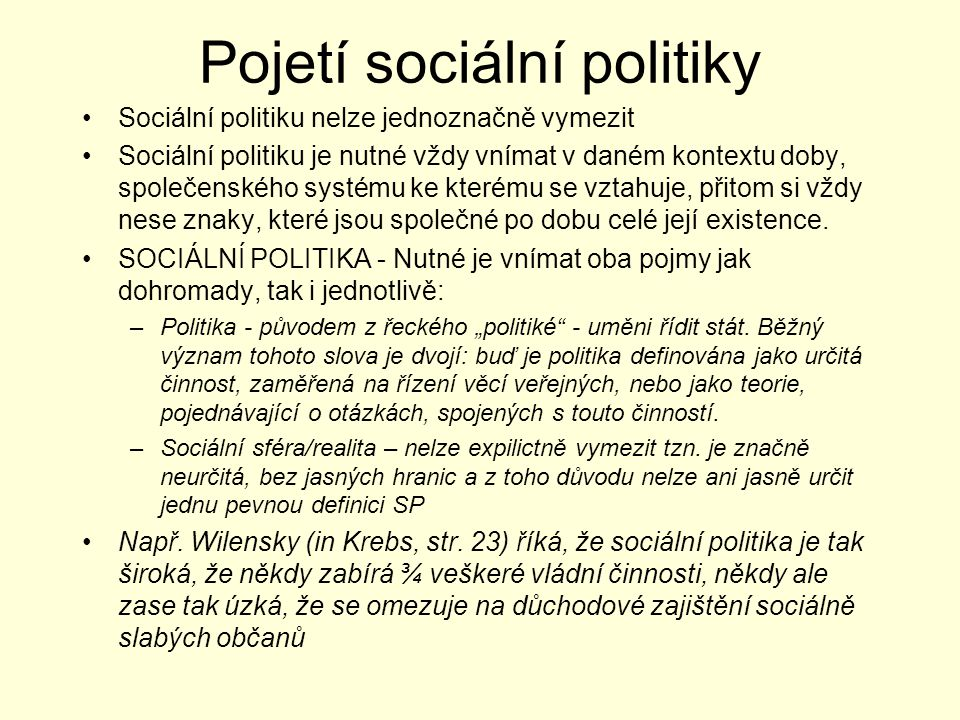 Pojetí sociální politiky Sociální politiku nelze jednoznačně vymezit Sociální politiku je nutné vždy vnímat v daném kontextu doby, společenského systé