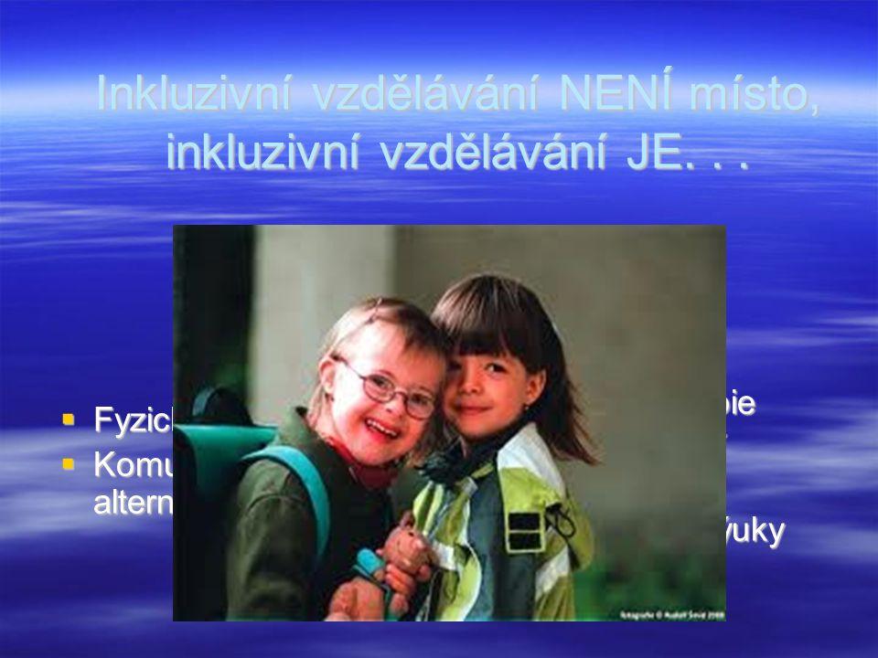 Inkluzivní vzdělávání NENÍ místo, inkluzivní vzdělávání JE...