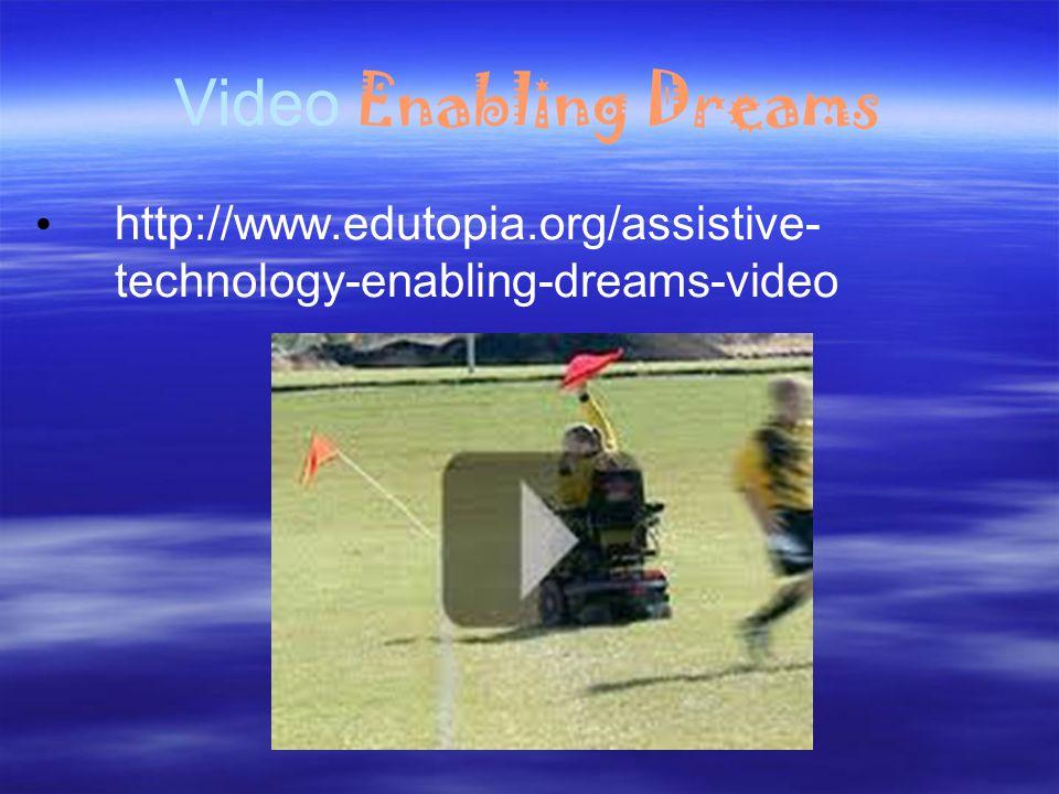 Video Enabling Dreams http://www.edutopia.org/assistive- technology-enabling-dreams-video