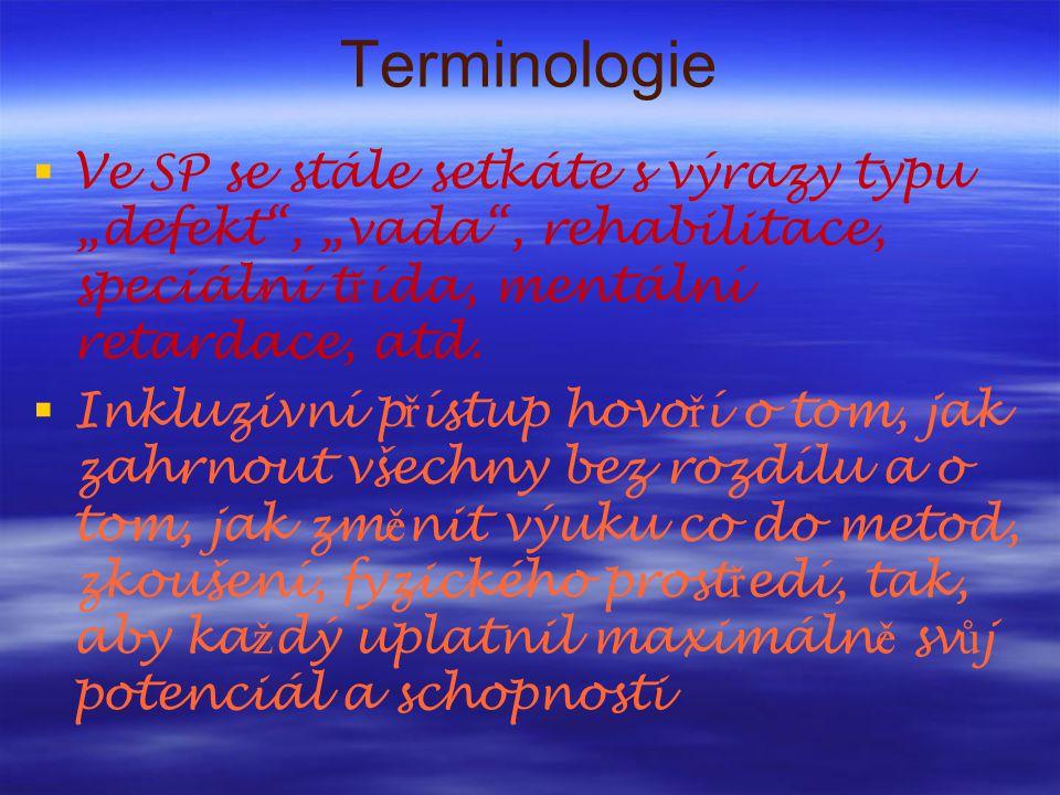 """Terminologie  Ve SP se stále setkáte s výrazy typu """"defekt , """"vada , rehabilitace, speciální t ř ída, mentální retardace, atd."""