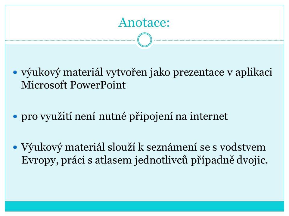 Anotace: výukový materiál vytvořen jako prezentace v aplikaci Microsoft PowerPoint pro využití není nutné připojení na internet Výukový materiál slouží k seznámení se s vodstvem Evropy, práci s atlasem jednotlivců případně dvojic.