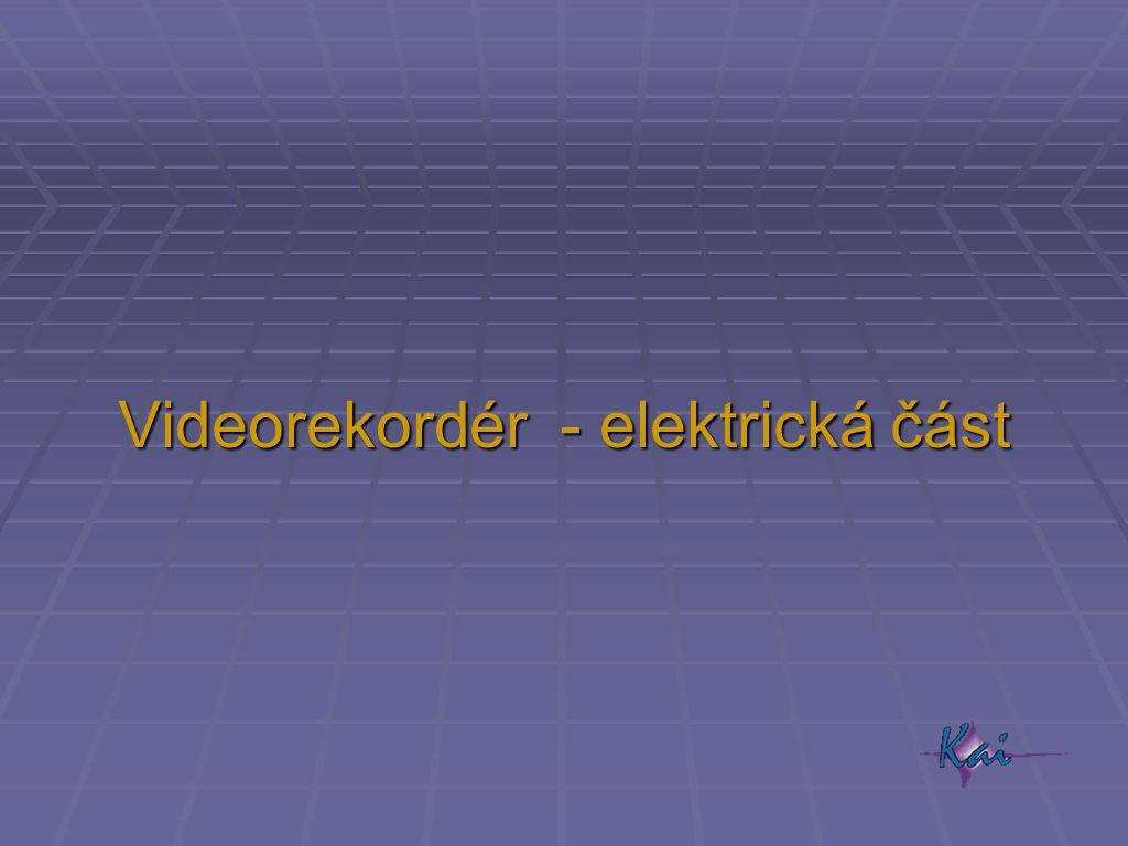Videorekordér - elektrická část
