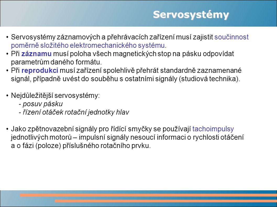 Servosystémy Servosystémy záznamových a přehrávacích zařízení musí zajistit součinnost poměrně složitého elektromechanického systému. Při záznamu musí