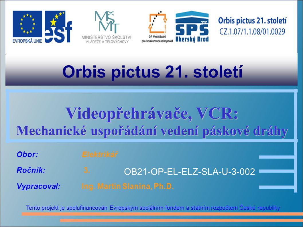 Orbis pictus 21. století Tento projekt je spolufinancován Evropským sociálním fondem a státním rozpočtem České republiky Videopřehrávače, VCR: Mechani