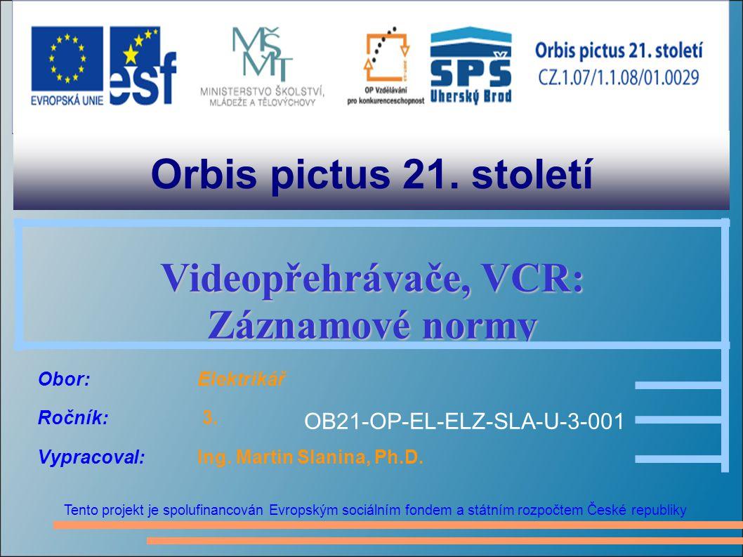 Orbis pictus 21. století Tento projekt je spolufinancován Evropským sociálním fondem a státním rozpočtem České republiky Videopřehrávače, VCR: Záznamo