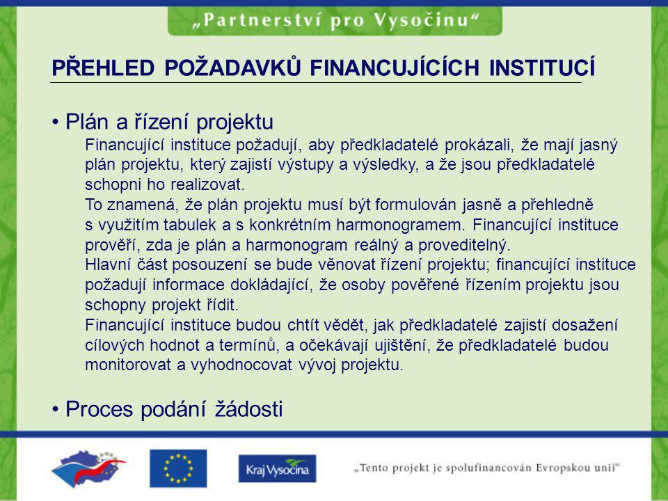 PŘEHLED POŽADAVKŮ FINANCUJÍCÍCH INSTITUCÍ Plán a řízení projektu Financující instituce požadují, aby předkladatelé prokázali, že mají jasný plán projektu, který zajistí výstupy a výsledky, a že jsou předkladatelé schopni ho realizovat.