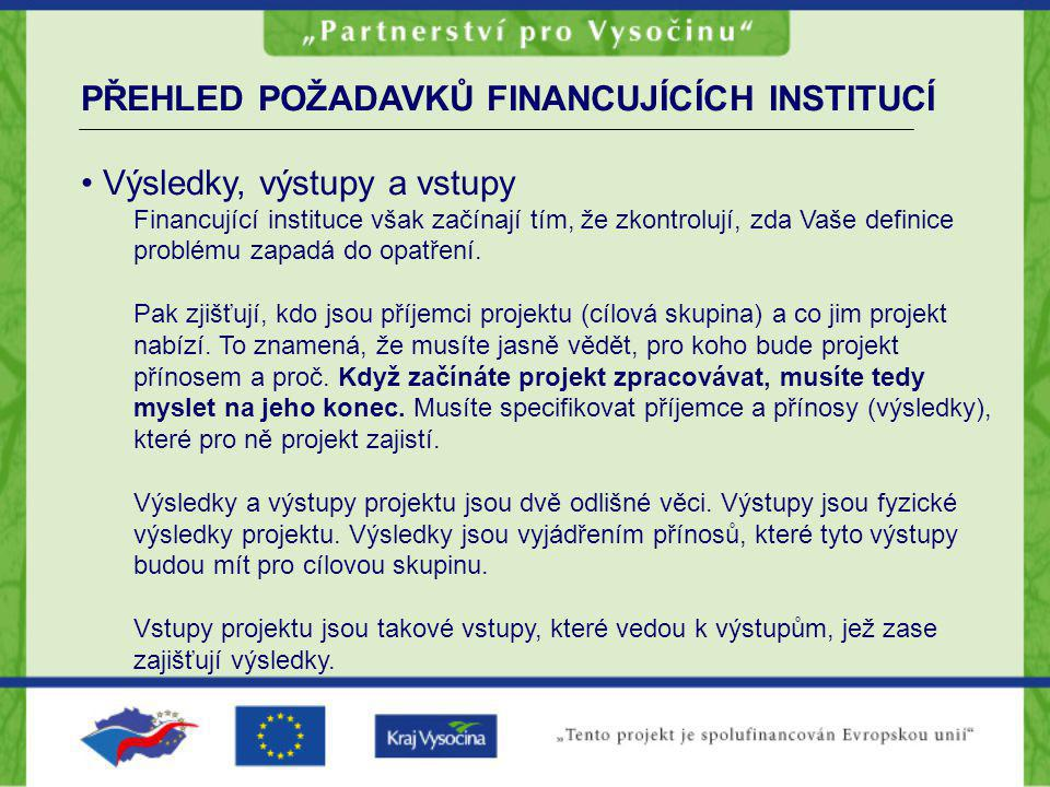 PŘEHLED POŽADAVKŮ FINANCUJÍCÍCH INSTITUCÍ Výsledky, výstupy a vstupy Financující instituce však začínají tím, že zkontrolují, zda Vaše definice problému zapadá do opatření.