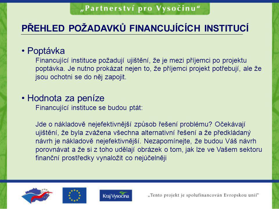 PŘEHLED POŽADAVKŮ FINANCUJÍCÍCH INSTITUCÍ Poptávka Financující instituce požadují ujištění, že je mezi příjemci po projektu poptávka. Je nutno prokáza