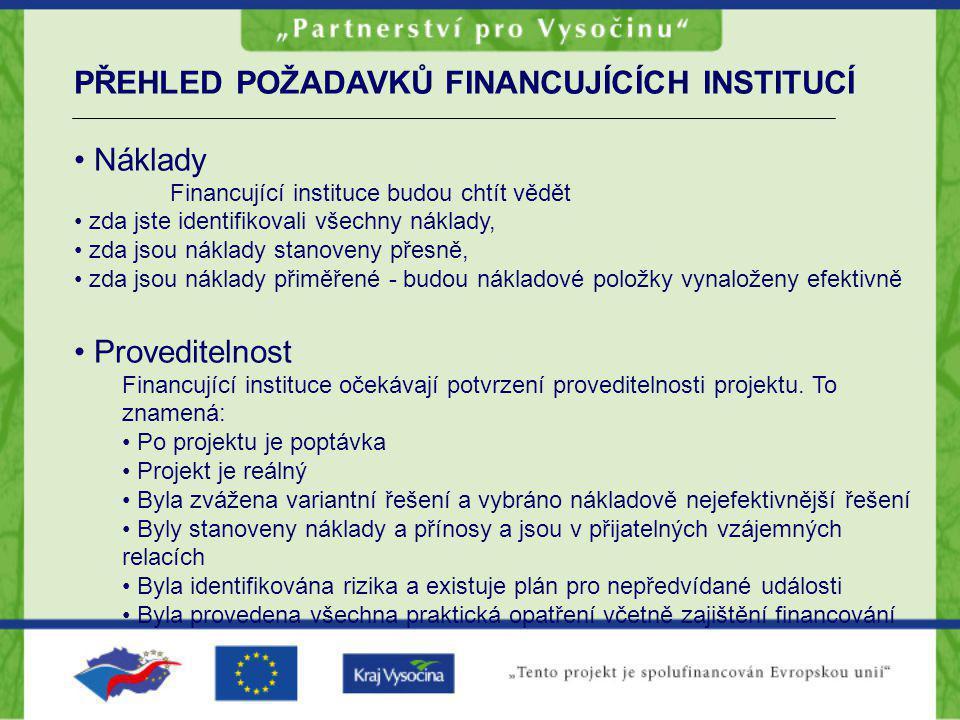 PŘEHLED POŽADAVKŮ FINANCUJÍCÍCH INSTITUCÍ Náklady Financující instituce budou chtít vědět zda jste identifikovali všechny náklady, zda jsou náklady st