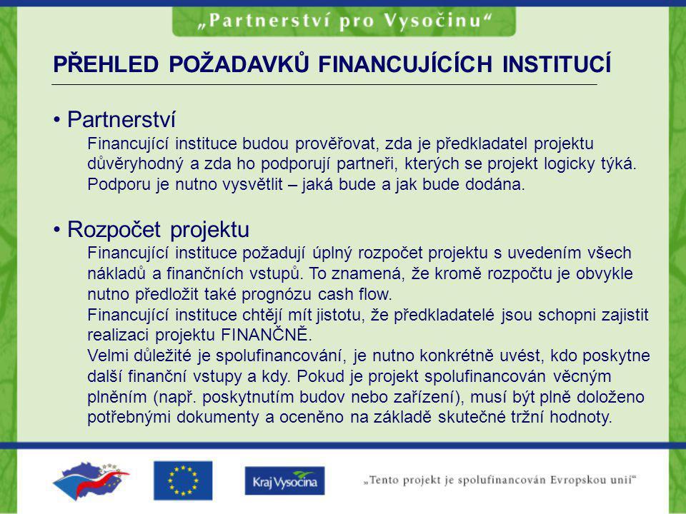 PŘEHLED POŽADAVKŮ FINANCUJÍCÍCH INSTITUCÍ Partnerství Financující instituce budou prověřovat, zda je předkladatel projektu důvěryhodný a zda ho podporují partneři, kterých se projekt logicky týká.