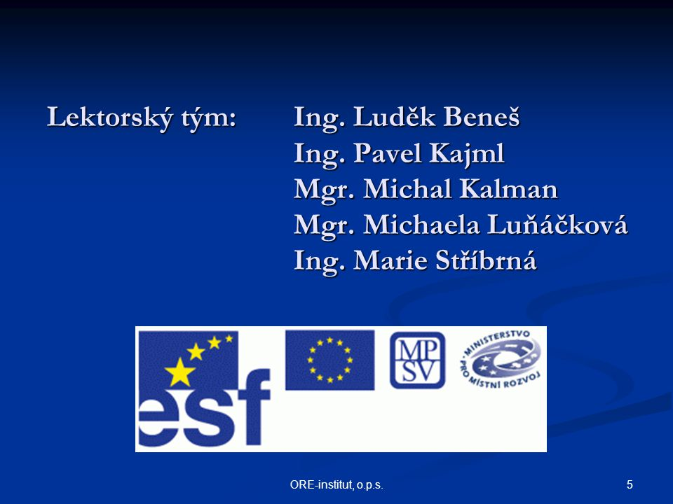 5ORE-institut, o.p.s. Lektorský tým: Ing. Luděk Beneš Ing.
