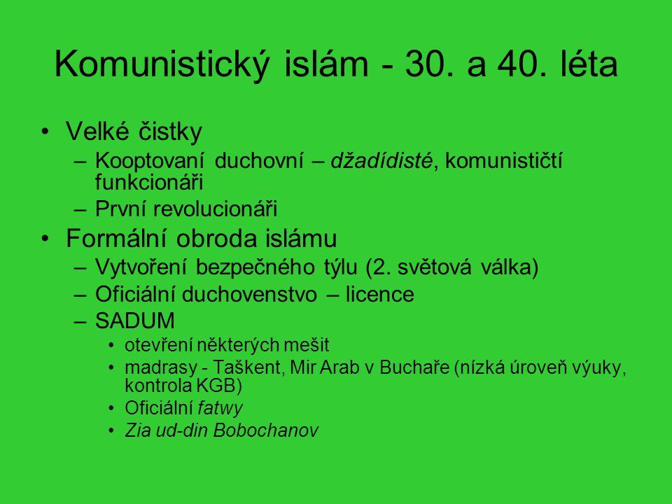 Komunistický islám - 30. a 40. léta Velké čistky –Kooptovaní duchovní – džadídisté, komunističtí funkcionáři –První revolucionáři Formální obroda islá