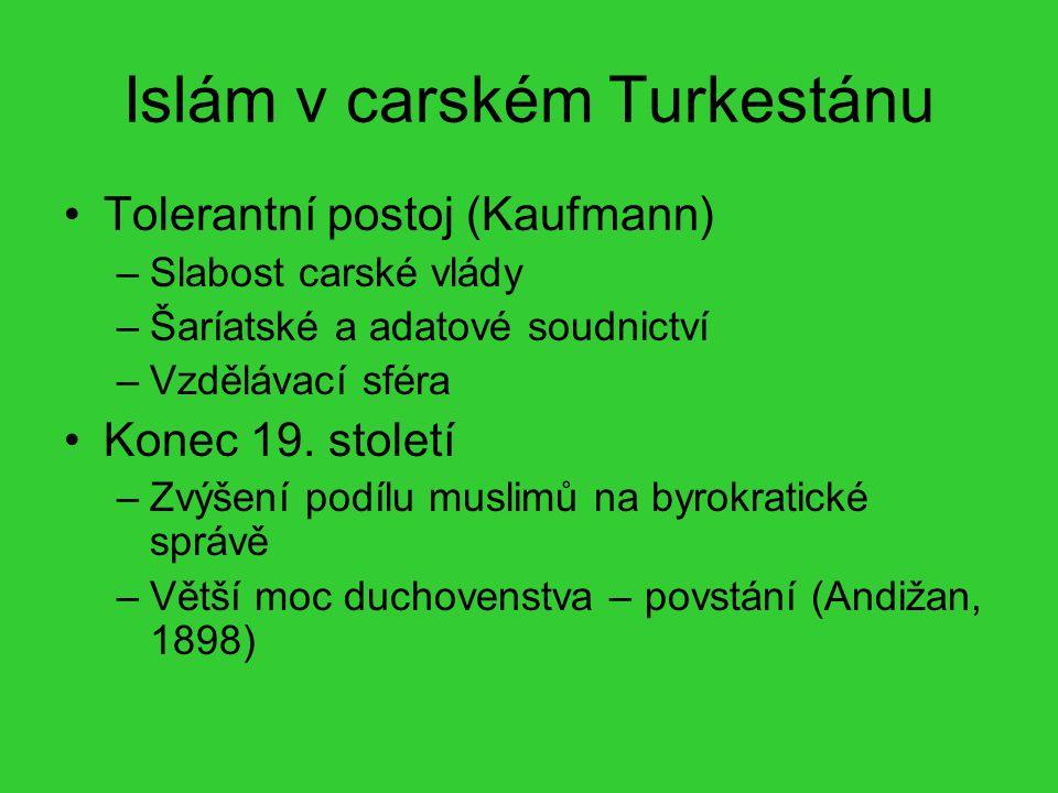 Islám v carském Turkestánu Tolerantní postoj (Kaufmann) –Slabost carské vlády –Šaríatské a adatové soudnictví –Vzdělávací sféra Konec 19. století –Zvý