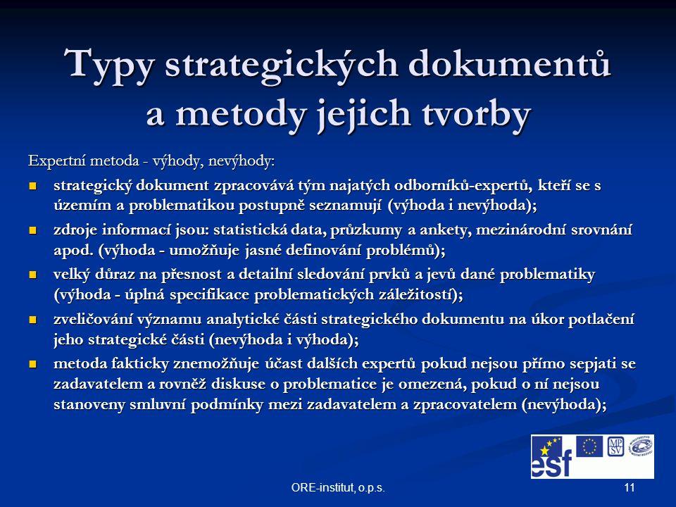 11ORE-institut, o.p.s. Typy strategických dokumentů a metody jejich tvorby Expertní metoda - výhody, nevýhody: strategický dokument zpracovává tým naj