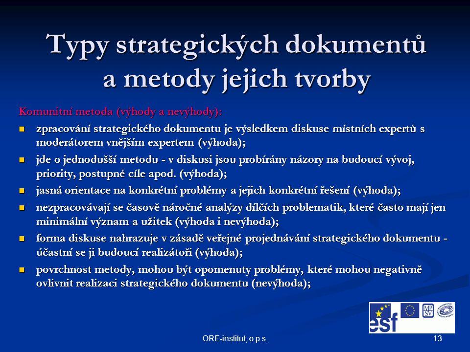 13ORE-institut, o.p.s. Typy strategických dokumentů a metody jejich tvorby Komunitní metoda (výhody a nevýhody): zpracování strategického dokumentu je