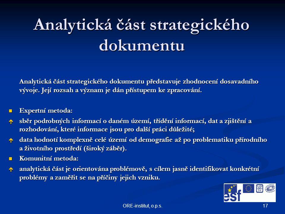 17ORE-institut, o.p.s. Analytická část strategického dokumentu Analytická část strategického dokumentu představuje zhodnocení dosavadního vývoje. Její