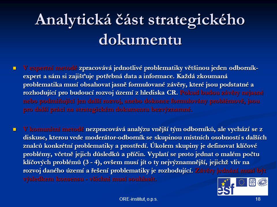 18ORE-institut, o.p.s. Analytická část strategického dokumentu V expertní metodě zpracovává jednotlivé problematiky většinou jeden odborník- expert a