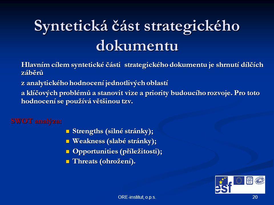 20ORE-institut, o.p.s. Syntetická část strategického dokumentu Hlavním cílem syntetické části strategického dokumentu je shrnutí dílčích záběrů z anal