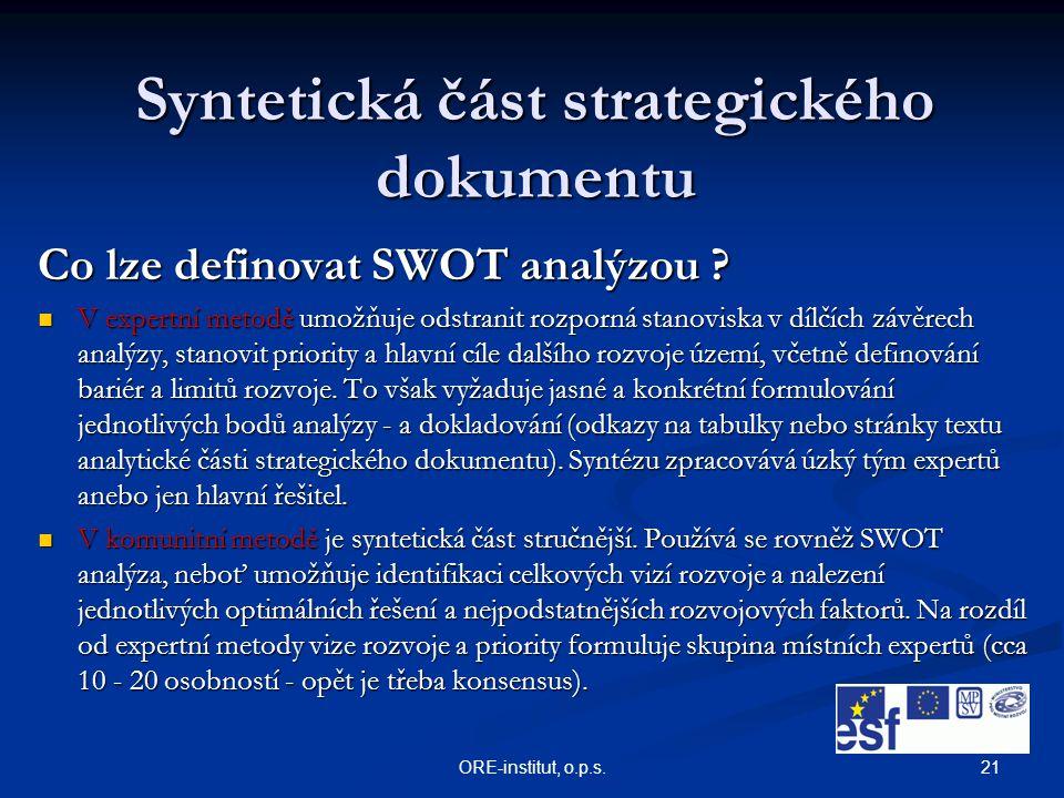 21ORE-institut, o.p.s. Syntetická část strategického dokumentu Co lze definovat SWOT analýzou ? V expertní metodě umožňuje odstranit rozporná stanovis