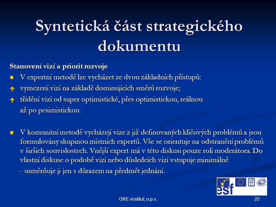 22ORE-institut, o.p.s. Syntetická část strategického dokumentu Stanovení vizí a priorit rozvoje V expertní metodě lze vycházet ze dvou základních přís