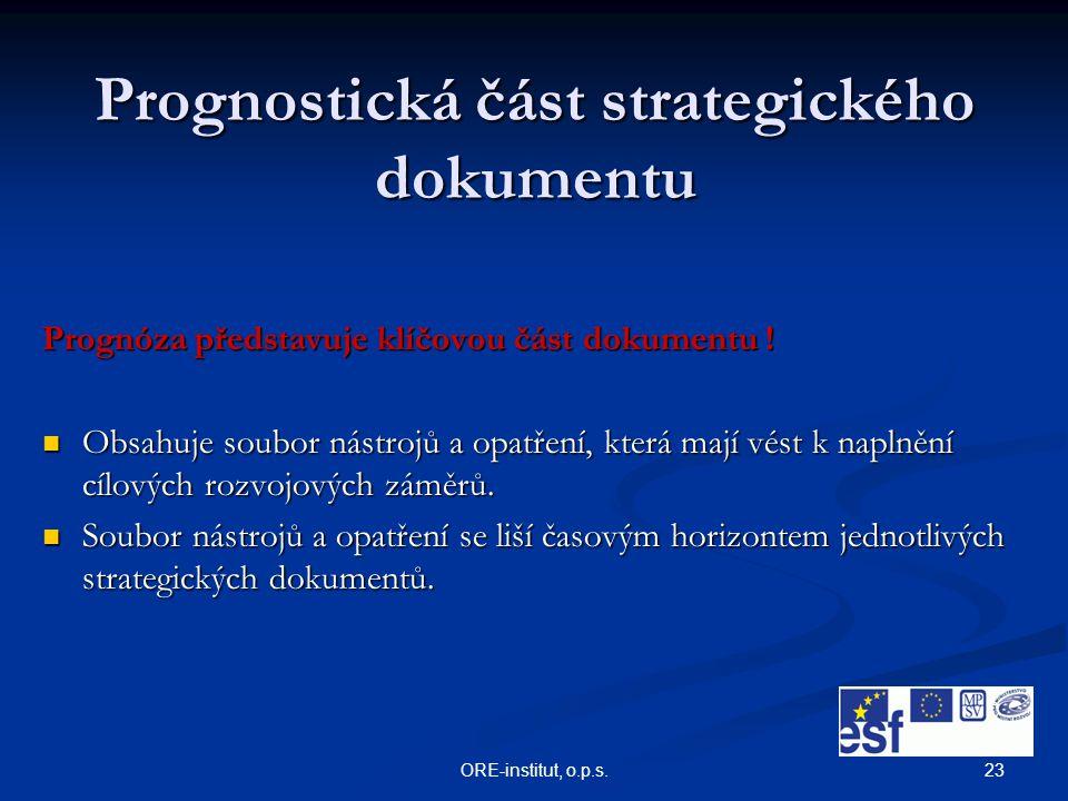 23ORE-institut, o.p.s. Prognostická část strategického dokumentu Prognóza představuje klíčovou část dokumentu ! Obsahuje soubor nástrojů a opatření, k