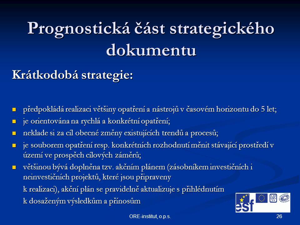26ORE-institut, o.p.s. Prognostická část strategického dokumentu Krátkodobá strategie: předpokládá realizaci většiny opatření a nástrojů v časovém hor