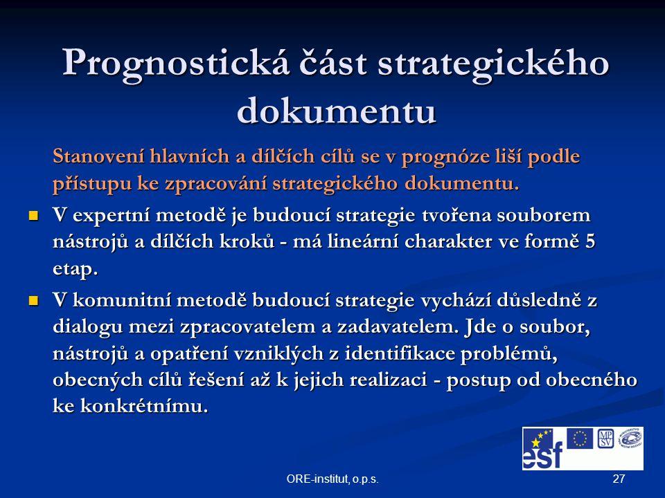 27ORE-institut, o.p.s. Prognostická část strategického dokumentu Stanovení hlavních a dílčích cílů se v prognóze liší podle přístupu ke zpracování str