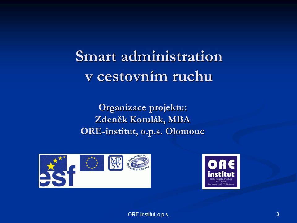 3ORE-institut, o.p.s. Smart administration v cestovním ruchu Organizace projektu: Zdeněk Kotulák, MBA ORE-institut, o.p.s. Olomouc