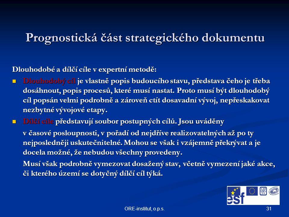 31ORE-institut, o.p.s. Prognostická část strategického dokumentu Dlouhodobé a dílčí cíle v expertní metodě: Dlouhodobý cíl je vlastně popis budoucího