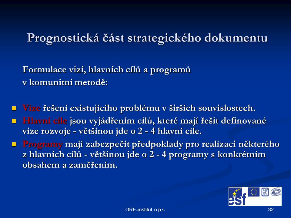 32ORE-institut, o.p.s. Prognostická část strategického dokumentu Formulace vizí, hlavních cílů a programů v komunitní metodě: Vize řešení existujícího