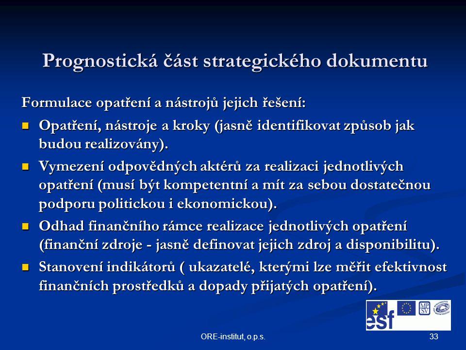 33ORE-institut, o.p.s. Prognostická část strategického dokumentu Formulace opatření a nástrojů jejich řešení: Opatření, nástroje a kroky (jasně identi