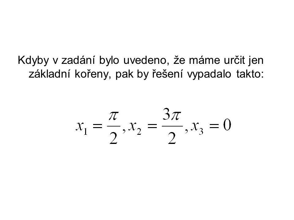 Příklad 2 Řešte rovnici cos 2 x - 2 sin x + 2 = 0 V rovnici se vyskytují dvě funkce, a proto jednu z nich převedeme na druhou.