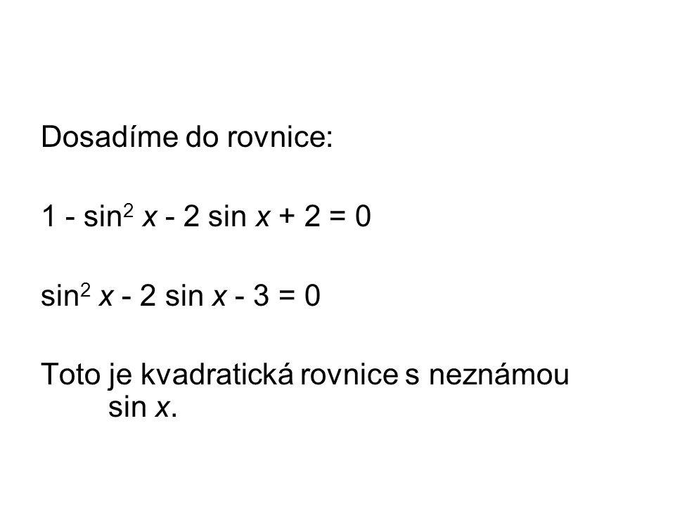 Dosadíme do rovnice: 1 - sin 2 x - 2 sin x + 2 = 0 sin 2 x - 2 sin x - 3 = 0 Toto je kvadratická rovnice s neznámou sin x.