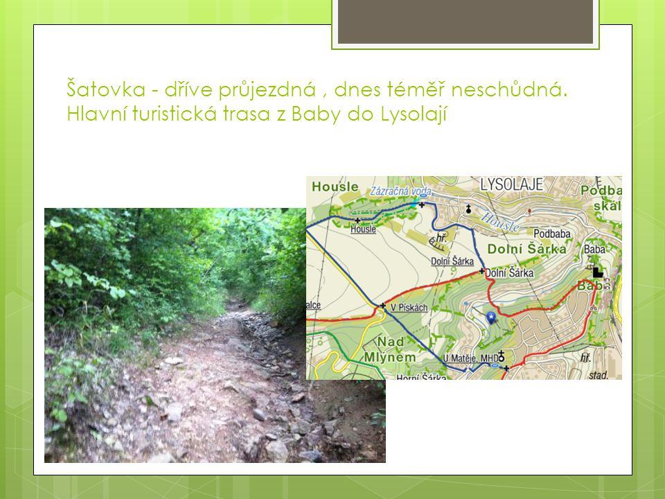 Šatovka - dříve průjezdná, dnes téměř neschůdná. Hlavní turistická trasa z Baby do Lysolají