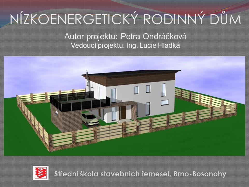 NÍZKOENERGETICKÝ RODINNÝ DŮM Autor projektu: Petra Ondráčková Vedoucí projektu: Ing.
