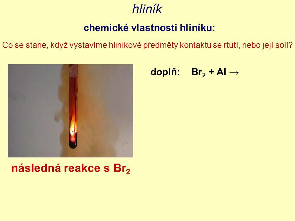 hliník následná reakce s Br 2 chemické vlastnosti hliníku: Co se stane, když vystavíme hliníkové předměty kontaktu se rtutí, nebo její solí? doplň: Br