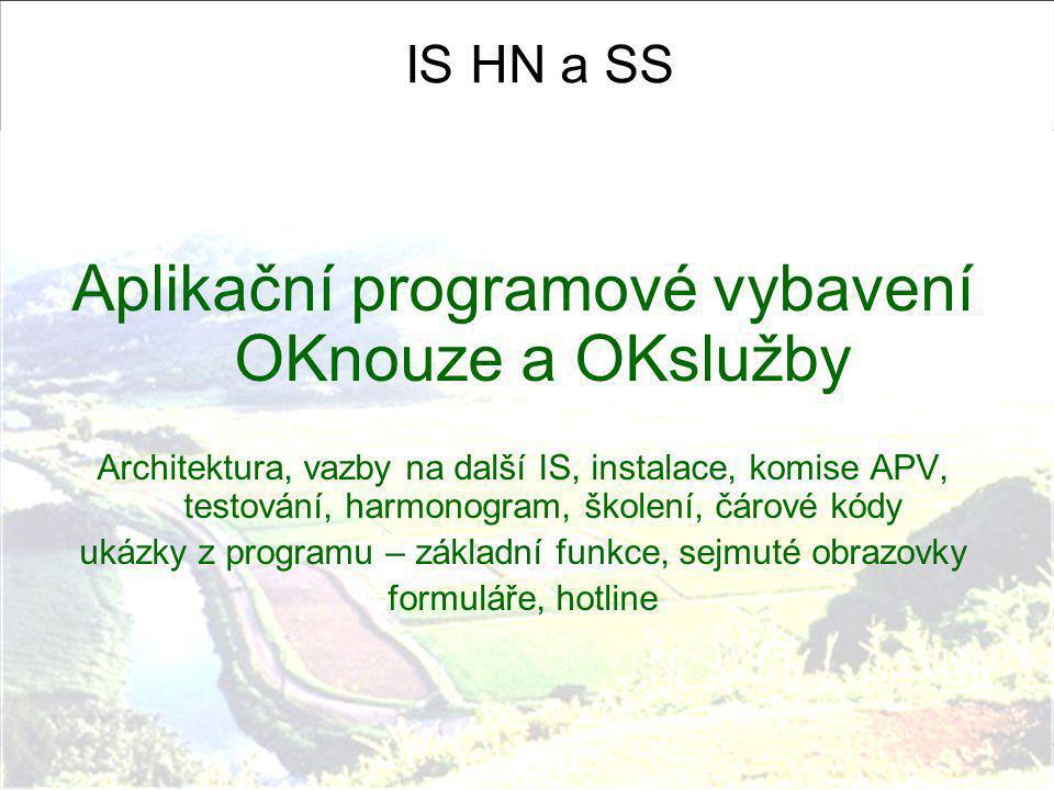 IS HN a SS Aplikační programové vybavení OKnouze a OKslužby Architektura, vazby na další IS, instalace, komise APV, testování, harmonogram, školení, č