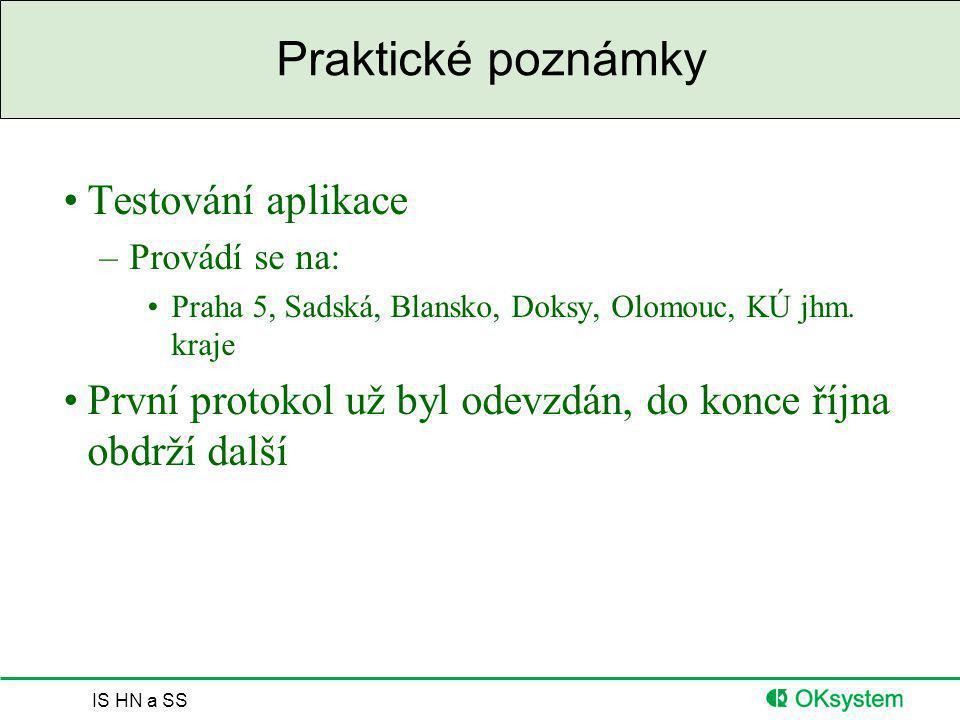 IS HN a SS Praktické poznámky Testování aplikace –Provádí se na: Praha 5, Sadská, Blansko, Doksy, Olomouc, KÚ jhm. kraje První protokol už byl odevzdá