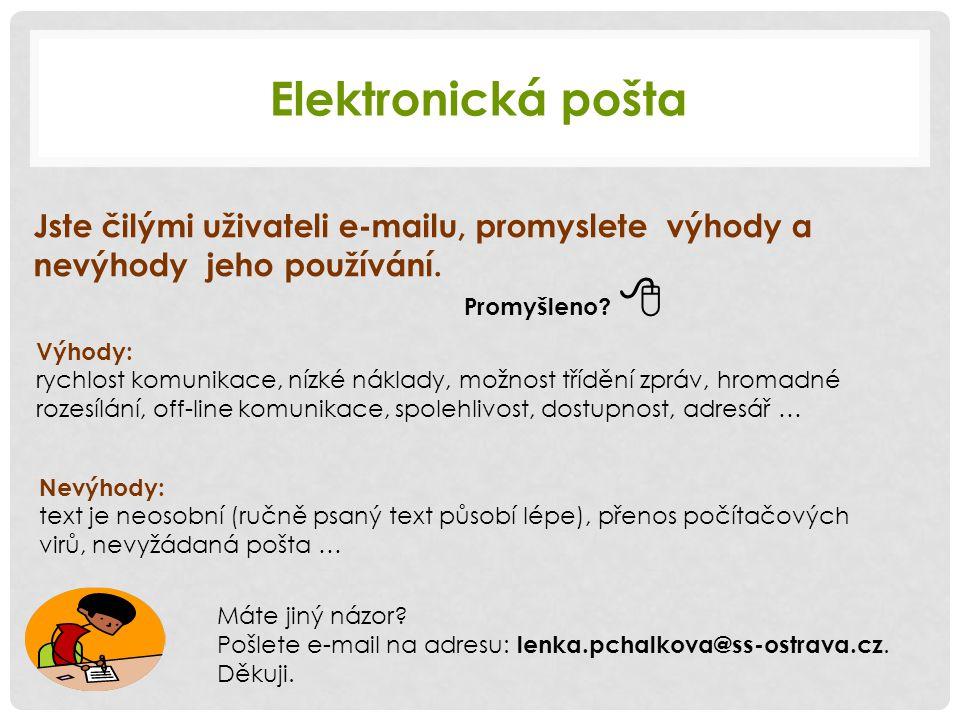 Elektronická pošta Výhody: rychlost komunikace, nízké náklady, možnost třídění zpráv, hromadné rozesílání, off-line komunikace, spolehlivost, dostupno