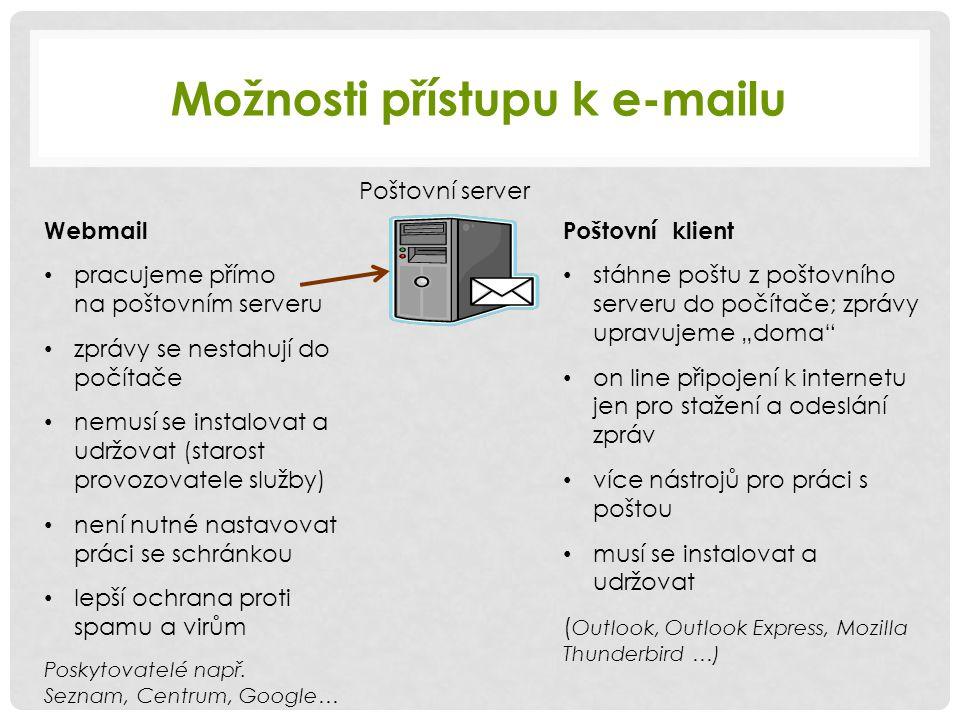"""Možnosti přístupu k e-mailu Poštovní klient stáhne poštu z poštovního serveru do počítače; zprávy upravujeme """"doma"""" on line připojení k internetu jen"""