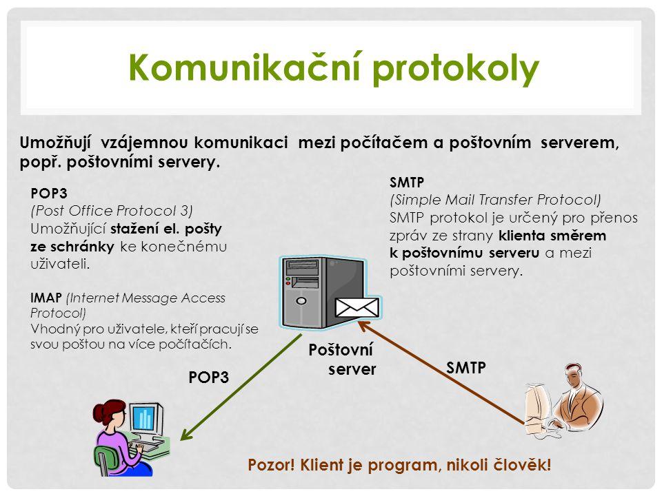 Komunikační protokoly Umožňují vzájemnou komunikaci mezi počítačem a poštovním serverem, popř. poštovními servery. POP3 (Post Office Protocol 3) Umožň