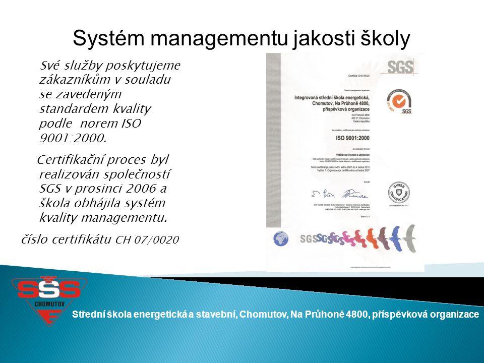 Střední škola energetická a stavební, Chomutov, Na Průhoně 4800, příspěvková organizace Systém managementu jakosti školy Své služby poskytujeme zákazn