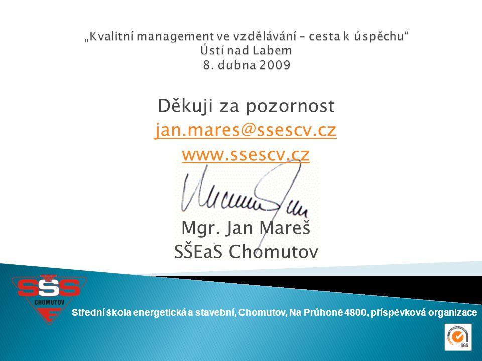 Děkuji za pozornost jan.mares@ssescv.cz www.ssescv.cz Mgr. Jan Mareš SŠEaS Chomutov Střední škola energetická a stavební, Chomutov, Na Průhoně 4800, p