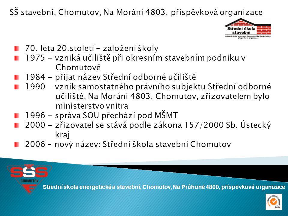 Střední škola energetická a stavební, Chomutov, Na Průhoně 4800, příspěvková organizace SŠ stavební, Chomutov, Na Moráni 4803, příspěvková organizace