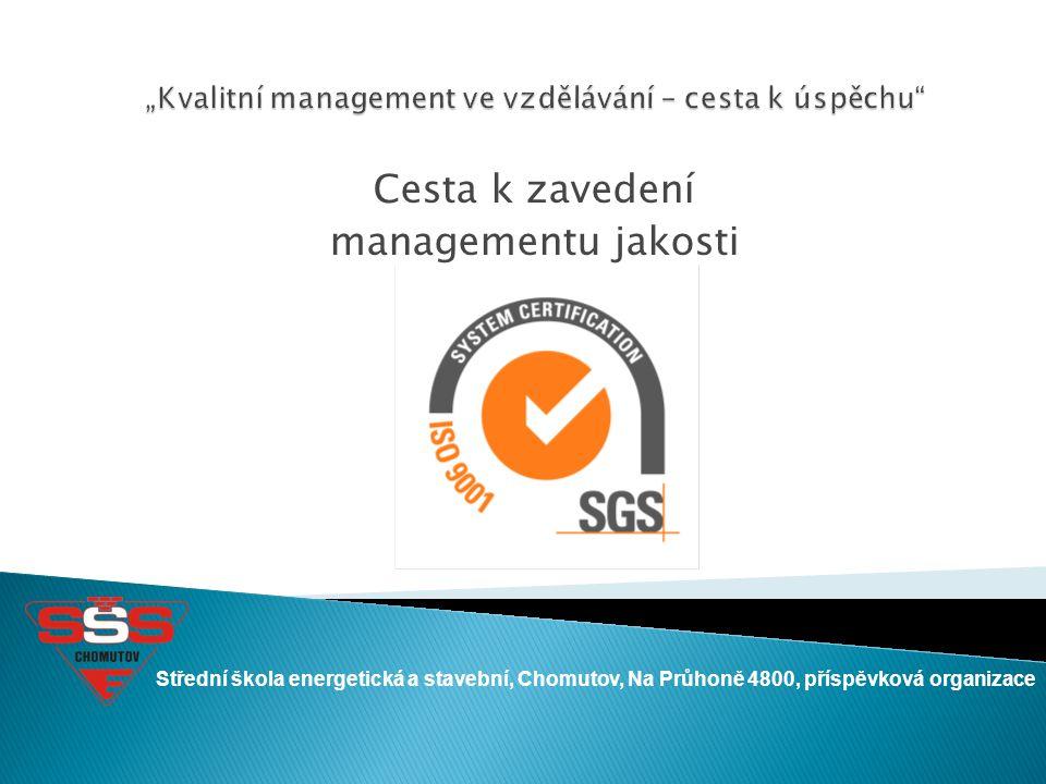Cesta k zavedení managementu jakosti Střední škola energetická a stavební, Chomutov, Na Průhoně 4800, příspěvková organizace