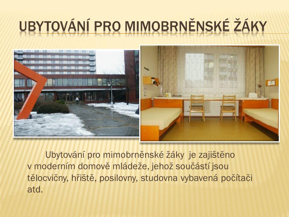 Ubytování pro mimobrněnské žáky je zajištěno v moderním domově mládeže, jehož součástí jsou tělocvičny, hřiště, posilovny, studovna vybavená počítači