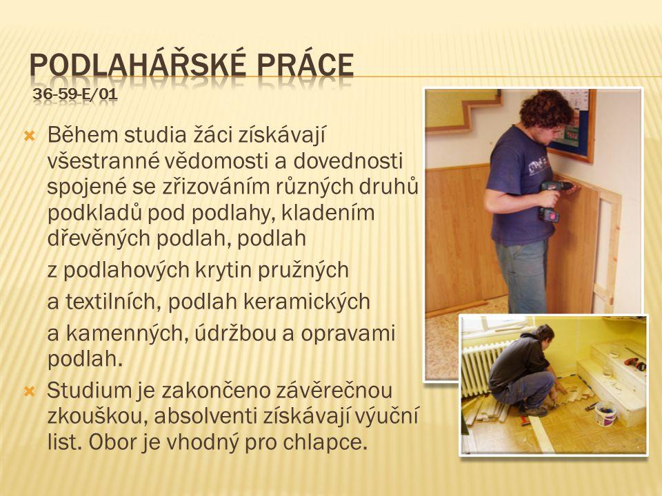  Během studia žáci získávají všestranné vědomosti a dovednosti spojené se zřizováním různých druhů podkladů pod podlahy, kladením dřevěných podlah, p
