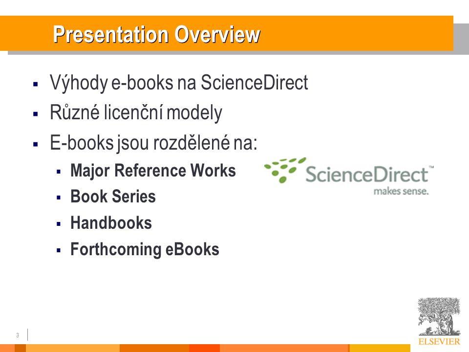 3 Presentation Overview  Výhody e-books na ScienceDirect  Různé licenční modely  E-books jsou rozdělené na:  Major Reference Works  Book Series  Handbooks  Forthcoming eBooks